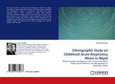Bookcover of Ethnographic Study on Childhood Acute Respiratory Illness in Nepal