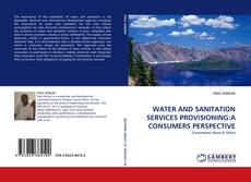 Bookcover of WATER AND SANITATION SERVICES PROVISIONING:A CONSUMERS PERSPECTIVE