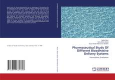 Copertina di Pharmaceutical Study Of Different Bioadhesive Delivery Systems