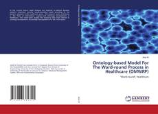 Bookcover of Ontology-based Model For The Ward-round Process in Healthcare (OMWRP)