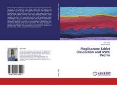 Bookcover of Pioglitazone Tablet   Dissolution and IVIVC Profile