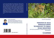 Bookcover of TRANSFER OF AGILE MANUFACTURING TECHNOLOGY TO SMALL SCALE INDUSTRIES