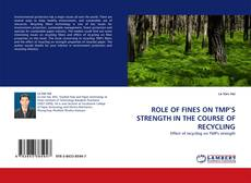 Bookcover of ROLE OF FINES ON TMP'S STRENGTH  IN THE COURSE OF RECYCLING