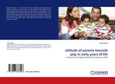 Bookcover of attitude of parents towards play in early years of life