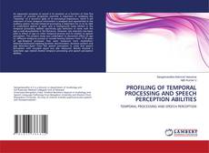 Bookcover of PROFILING OF TEMPORAL PROCESSING AND SPEECH PERCEPTION ABILITIES