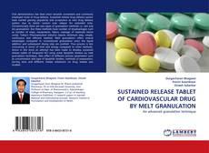 SUSTAINED RELEASE TABLET OF CARDIOVASCULAR DRUG BY MELT GRANULATION kitap kapağı