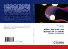 Bookcover of Robust Statistics Over Riemannian Manifolds