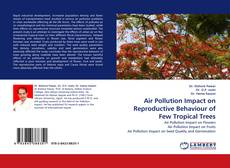 Bookcover of Air Pollution Impact on Reproductive Behaviour of Few Tropical Trees