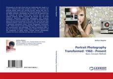 Portrait Photography Transformed: 1960 - Present的封面