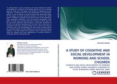 Bookcover of A STUDY OF COGNITIVE AND SOCIAL DEVELOPMENT IN WORKING AND SCHOOL CHILDREN