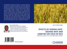 Bookcover of EFFECTS OF SOWING DATE, SEEDING RATE AND VARIETIES ON YIELD OF RICE