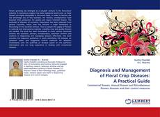 Bookcover of Diagnosis and Management of Floral Crop Diseases: A Practical Guide
