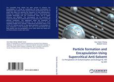 Buchcover von Particle formation and Encapsulation Using Supercritical Anti-Solvent