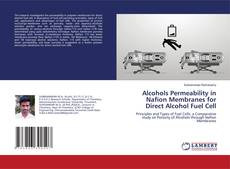 Bookcover of Alcohols Permeability in Nafion Membranes for Direct Alcohol Fuel Cell