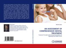 Bookcover of AN ASSESSMENT OF COMPREHENSIVE DENTAL TREATMENT
