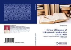 Copertina di History of Progress of Education in Madras City (1854-1947)