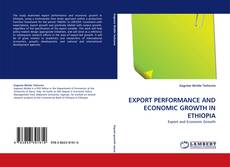 Bookcover of EXPORT PERFORMANCE AND ECONOMIC GROWTH IN ETHIOPIA