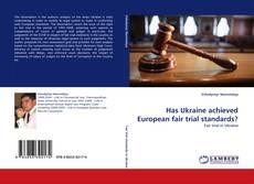 Bookcover of Has Ukraine achieved European fair trial standards?
