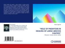 """Bookcover of """"ROLE OF PHENYTOIN IN HEALING OF LARGE ABSCESS CAVITIES"""""""