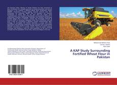 Bookcover of A KAP Study Surrounding Fortified Wheat Flour in Pakistan