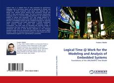 Bookcover of Logical Time @ Work for the Modeling and Analysis of Embedded Systems