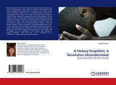 Bookcover of A History Forgotten, A Revolution Misunderstood