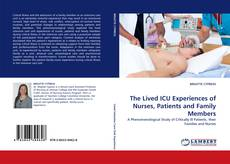 Bookcover of The Lived ICU Experiences of Nurses, Patients and Family Members