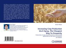 Bookcover of Increasing Crop Production Via K Spray, The Cheapest Way To Prosperity