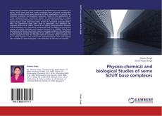 Physico-chemical and biological Studies of some Schiff base complexes kitap kapağı