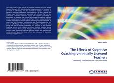 Bookcover of The Effects of Cognitive Coaching on Initially Licensed Teachers