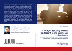 Bookcover of A study of sexuality among adolescent in the East Coast of Malaysia