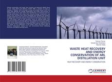 Portada del libro de WASTE HEAT RECOVERY AND ENERGY CONSERVATION OF ARL DISTILLATION UNIT