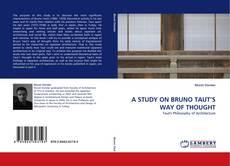 A STUDY ON BRUNO TAUT'S WAY OF THOUGHT kitap kapağı