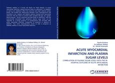 Bookcover of ACUTE MYOCARDIAL INFARCTION AND PLASMA SUGAR LEVELS