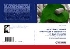 Bookcover of Use of Clean Chemical Technologies in the Synthesis of Drug Molecules