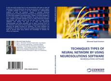 TECHNIQUES TYPES OF NEURAL NETWORK BY USING NEUROSOLUTIONS SOFTWARE kitap kapağı