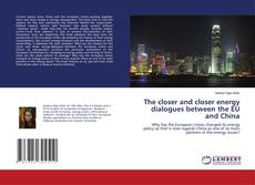 Bookcover of The closer and closer energy dialogues between the EU and China