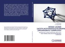 Bookcover of MIXED LIGAND (ACETYLACETONATO)(CHLOROPHENOXO) ZIRCONIUM(IV) COMPLEXES