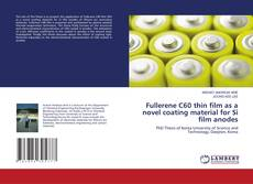 Bookcover of Fullerene C60 thin film as a novel coating material for Si film anodes
