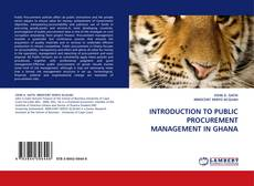 Bookcover of INTRODUCTION TO PUBLIC PROCUREMENT MANAGEMENT IN GHANA