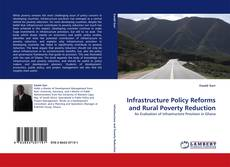 Infrastructure Policy Reforms and Rural Poverty Reduction的封面