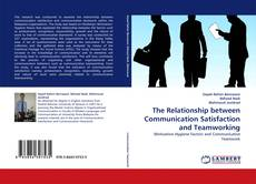 Bookcover of The Relationship between Communication Satisfaction and Teamworking