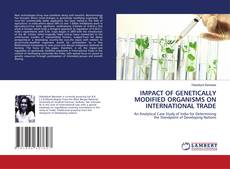 Couverture de IMPACT OF GENETICALLY MODIFIED ORGANISMS ON INTERNATIONAL TRADE