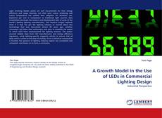 Bookcover of A Growth Model in the Use of LEDs in Commercial Lighting Design