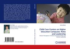 Bookcover of Child Care Centers on Higher Education Campuses: Roles and Leadership