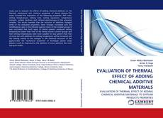 Bookcover of EVALUATION OF THERMAL EFFECT OF ADDING CHEMICAL ADDITIVE MATERIALS
