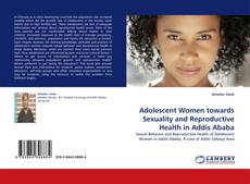 Copertina di Adolescent Women towards Sexuality and Reproductive Health in Addis Ababa