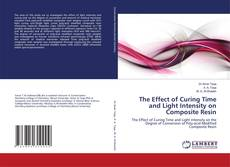 The Effect of Curing Time and Light Intensity on Composite Resin kitap kapağı