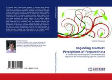 Bookcover of Beginning Teachers' Perceptions of Preparedness