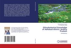 Bookcover of Ethnobotanical knowledge of Adilabad district, Andhra Pradesh
